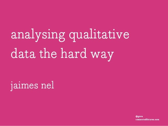 analysing qualitative data the hard way jaimes nel @gnva connectedfutures.com
