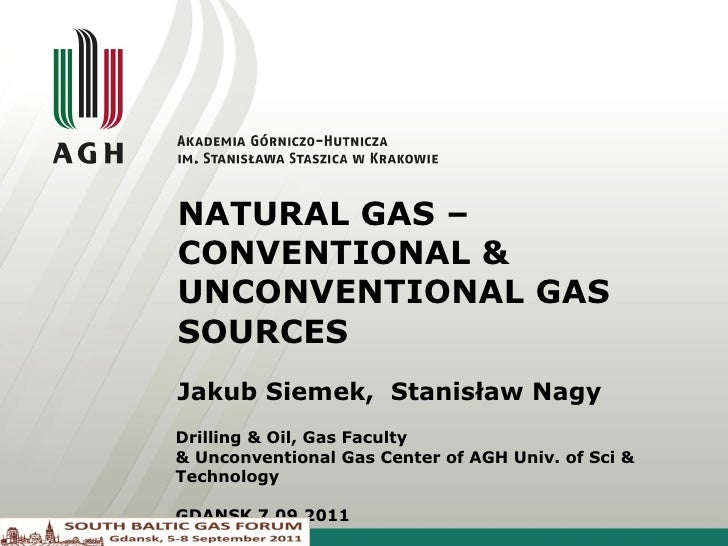 NATURAL GAS – CONVENTIONAL  &  UNCONVENTIONAL GAS SOURCES Jakub Siemek,  Stanisław Nagy  Drilling & Oil, Gas Faculty & Unc...