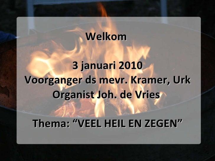 """Welkom  3 januari 2010 Voorganger ds mevr. Kramer, Urk Organist Joh. de Vries  Thema: """"VEEL HEIL EN ZEGEN"""""""