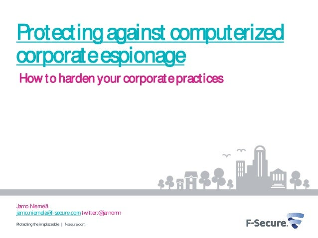 Protecting against computerizedcorporate espionage How to harden your corporate practicesJarno Niemeläjarno.niemela@f-secu...
