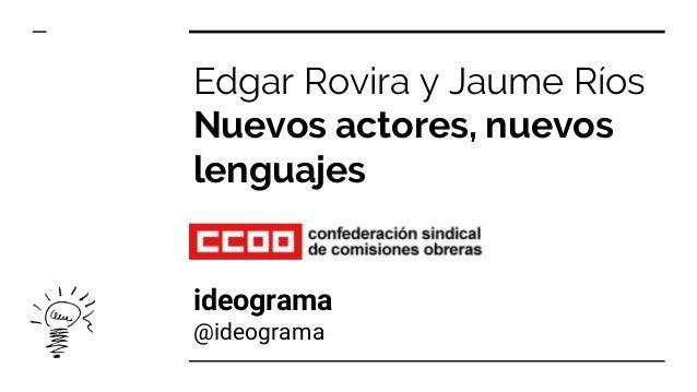 Edgar Rovira y Jaume Ríos Nuevos actores, nuevos lenguajes ideograma @ideograma