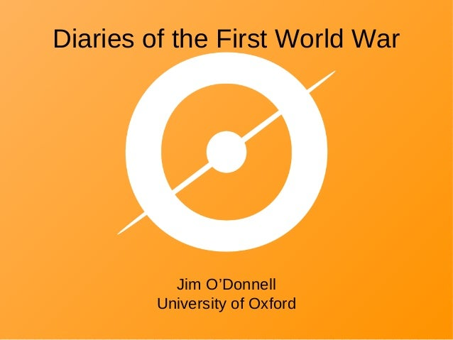 Diaries of the First World War  Jim O'Donnell University of Oxford