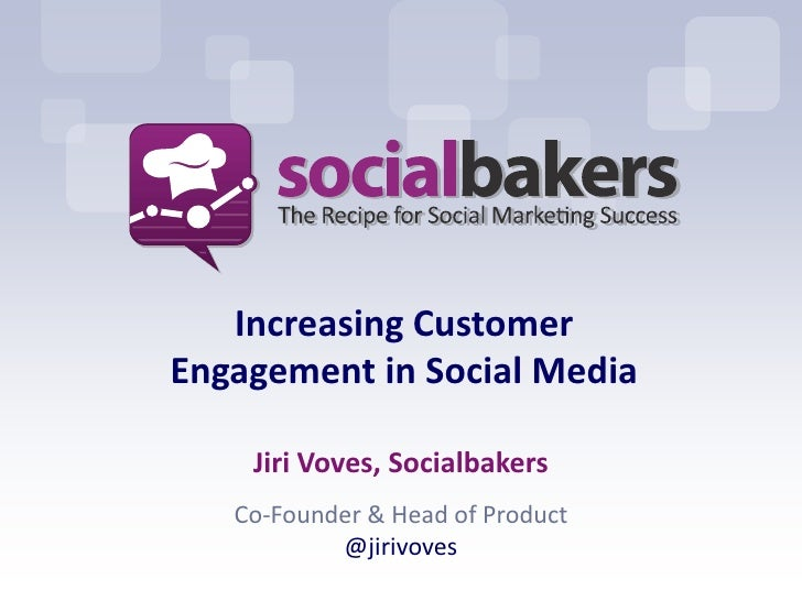 Increasing CustomerEngagement in Social Media    Jiri Voves, Socialbakers   Co-Founder & Head of Product           @jirivo...