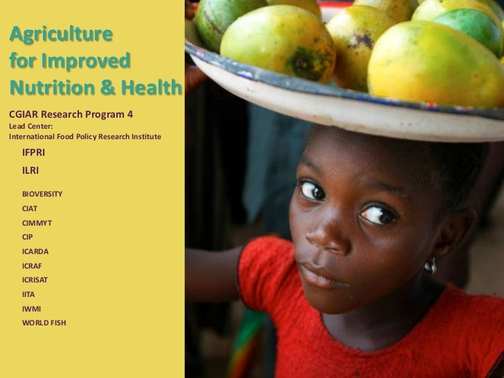 Agriculturefor ImprovedNutrition & HealthCGIAR Research Program 4Lead Center:International Food Policy Research Institute ...
