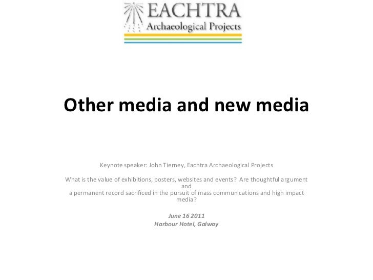 Other media and new media Keynote speaker: John Tierney, Eachtra Archaeological Projects What is the value of exhibitions,...
