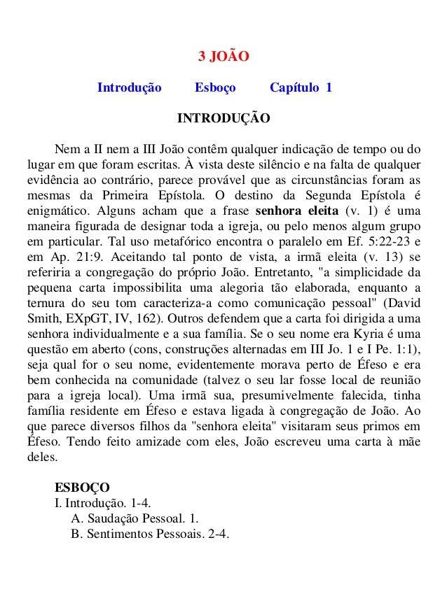 3 JOÃO Introdução Esboço Capítulo 1 INTRODUÇÃO Nem a II nem a III João contêm qualquer indicação de tempo ou do lugar em q...