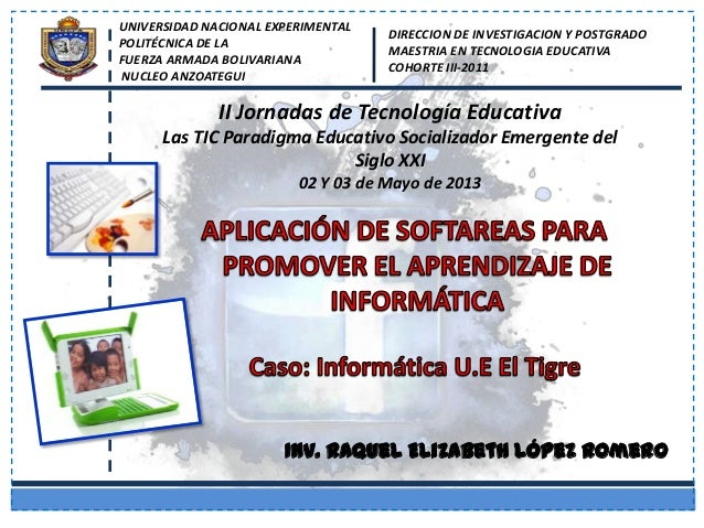 II Jornadas de Tecnología EducativaLas TIC Paradigma Educativo Socializador Emergente delSiglo XXI02 Y 03 de Mayo de 2013I...