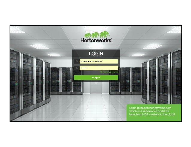 © Hortonworks Inc. 2015. All Rights Reserved Login to launch.hortonworks.com which is a self-service portal for launching ...