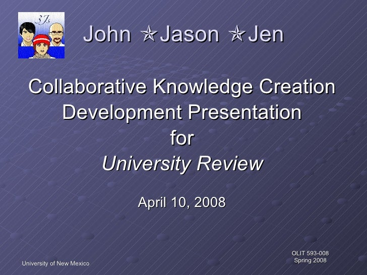 John   Jason   Jen <ul><li>Collaborative Knowledge Creation </li></ul><ul><li>Development Presentation </li></ul><ul><li...