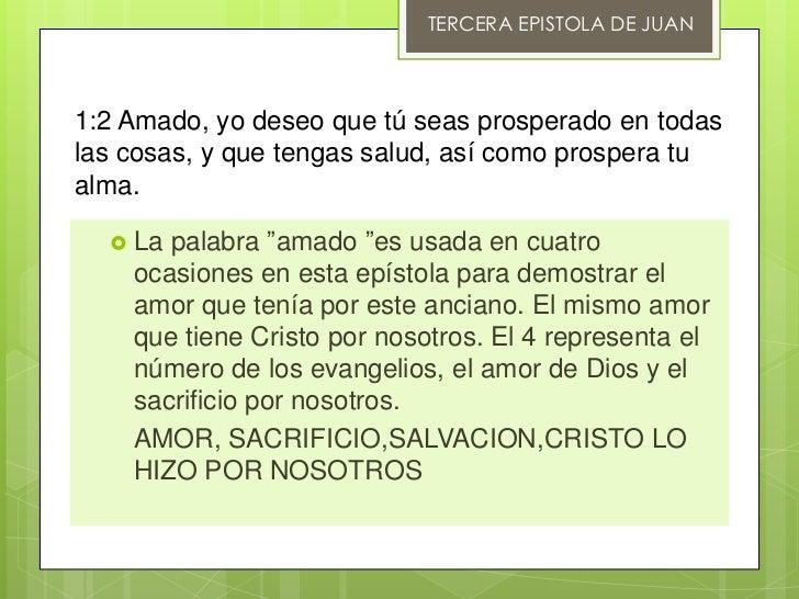 TERCERA EPISTOLA DE JUAN1:2 Amado, yo deseo que tú seas prosperado en todaslas cosas, y que tengas salud, así como prosper...