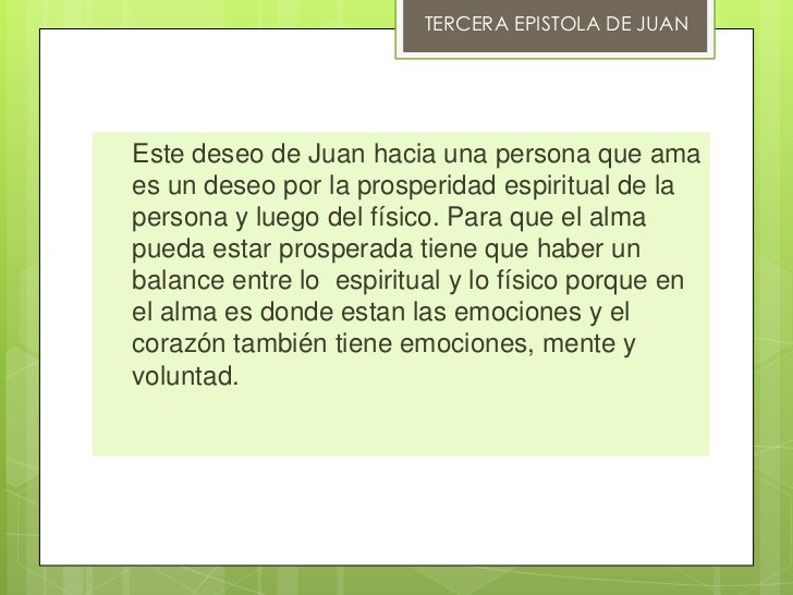 TERCERA EPISTOLA DE JUANEste deseo de Juan hacia una persona que amaes un deseo por la prosperidad espiritual de lapersona...