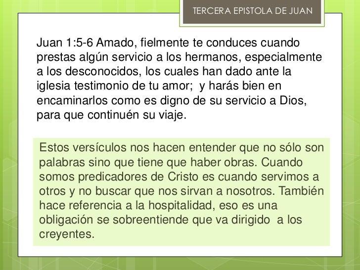 TERCERA EPISTOLA DE JUANJuan 1:5-6 Amado, fielmente te conduces cuandoprestas algún servicio a los hermanos, especialmente...