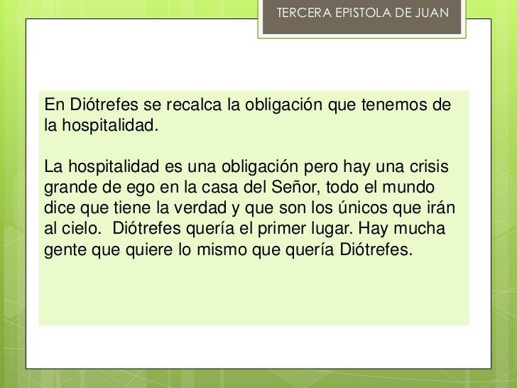 TERCERA EPISTOLA DE JUANEn Diótrefes se recalca la obligación que tenemos dela hospitalidad.La hospitalidad es una obligac...