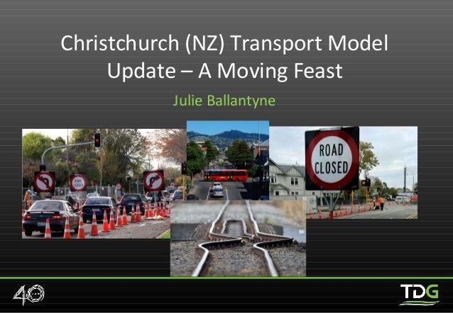 Christchurch (NZ) Transport Model Update – A Moving Feast Julie Ballantyne