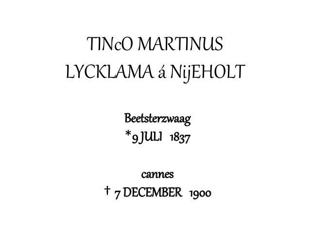 TINcO MARTINUS LYCKLAMA á NijEHOLT Beetsterzwaag *9 JULI 1837 cannes † 7 DECEMBER 1900
