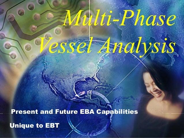 Multi-Phase Vessel Analysis Present and Future EBA Capabilities Unique to EBT