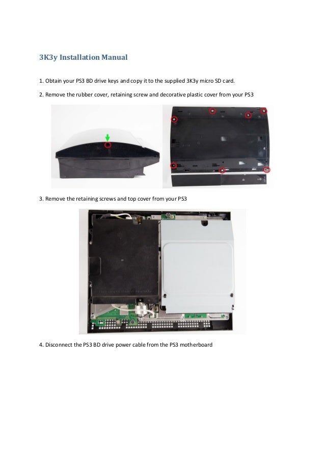 3K3y Installation Manual1. Obtain your PS3 BD drive keys and copy it to the supplied 3K3y micro SD card.2. Remove the rubb...
