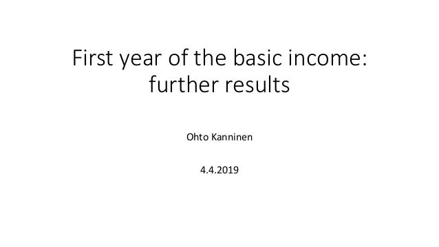 First year of the basic income: further results Ohto Kanninen 4.4.2019