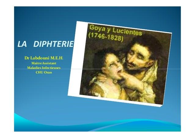 LA DIPHTERIE Dr Labdouni M.E.H. Maitre Assistant Maladies InfectieusesMaladies Infectieuses CHU Oran