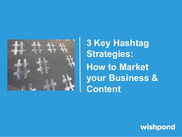 3 Key Hashtag Strategies: How to Market your Business & Content