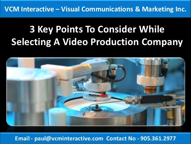 VCM Interactive – Visual Communications & Marketing Inc.      3 Key Points To Consider While  Selecting A Video Production...