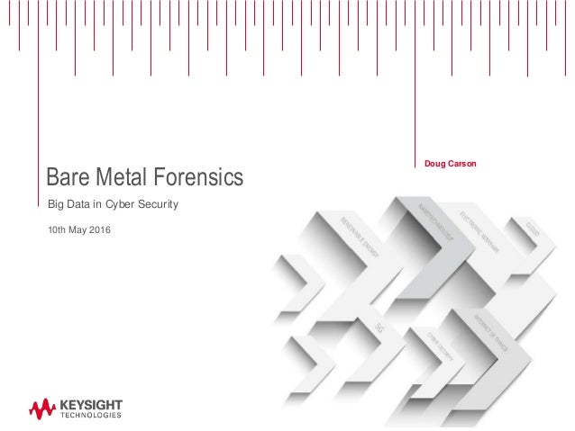 Bare Metal Forensics Doug Carson Big Data in Cyber Security 10th May 2016
