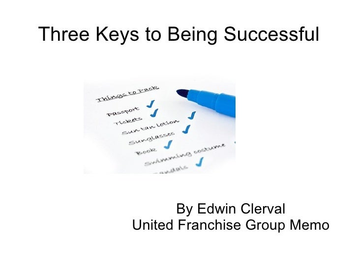 Three Keys to Being Successful By Edwin Clerval United Franchise Group Memo