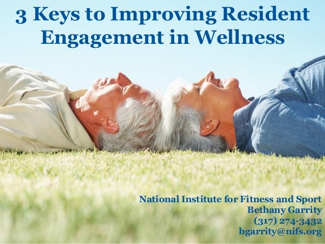 3 Keys to Improving Resident Engagement in Wellness National Institute for Fitness and Sport Bethany Garrity (317) 274-343...