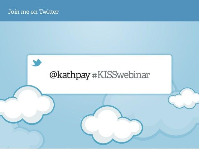 @kathpay#KISSwebinar Join me on Twi er