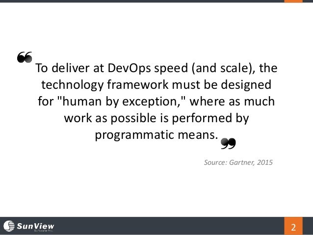 """2 To deliver at DevOps speed (and scale), the technology framework must be designed for """"human by exception,"""" where as muc..."""