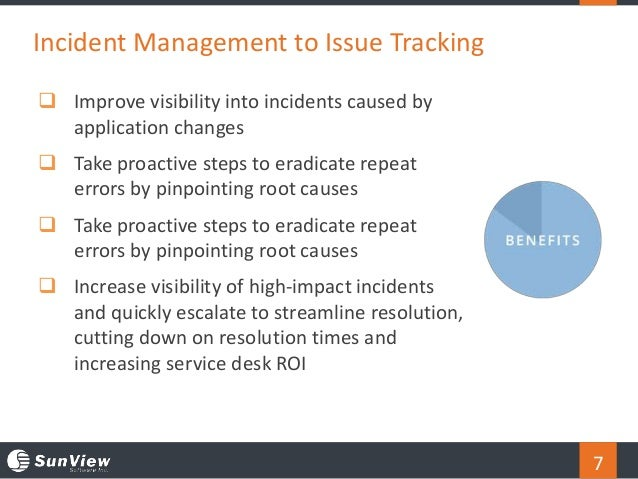 7  Improve visibility into incidents caused by application changes  Take proactive steps to eradicate repeat errors by p...