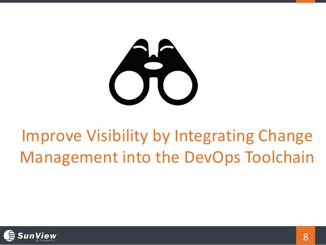 8 Improve Visibility by Integrating Change Management into the DevOps Toolchain