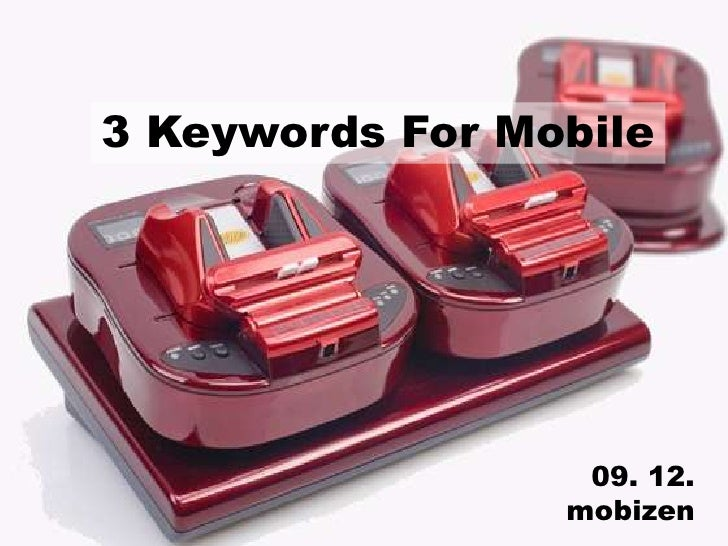 3 Keywords For Mobile<br />09. 12.<br />mobizen<br />