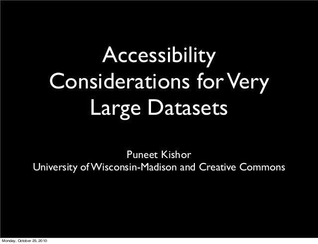 Accessibility Considerations forVery Large Datasets Puneet Kishor University of Wisconsin-Madison and Creative Commons Mon...