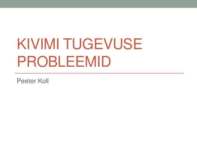 KIVIMI TUGEVUSE PROBLEEMID Peeter Koll