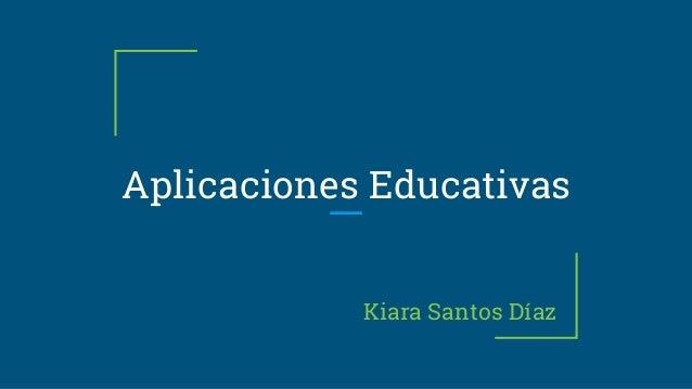 Aplicaciones Educativas Kiara Santos Díaz