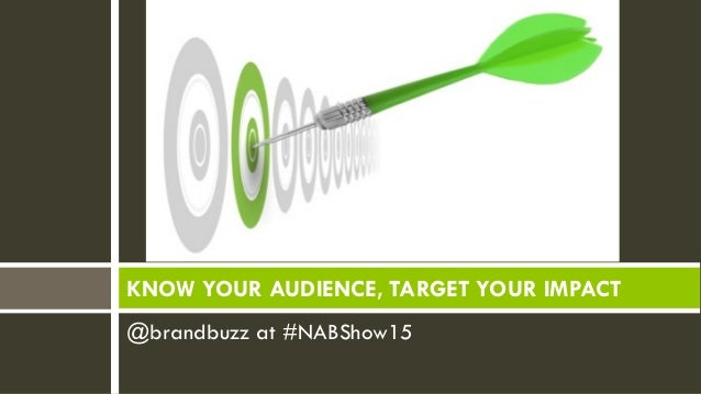 @brandbuzz at #NABShow15 KNOW YOUR AUDIENCE, TARGET YOUR IMPACT