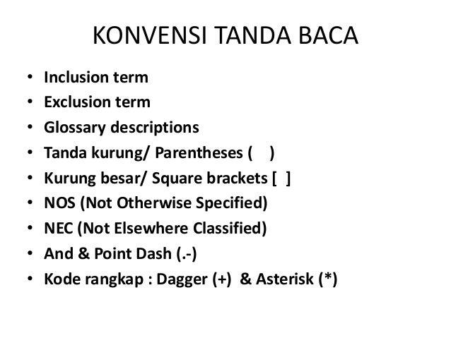 KONVENSI TANDA BACA • Inclusion term • Exclusion term • Glossary descriptions • Tanda kurung/ Parentheses ( ) • Kurung bes...