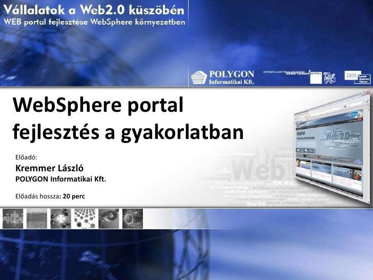 WebSphereportal fejlesztés a gyakorlatban<br />Előadó:<br />Kremmer László <br />POLYGON Informatikai Kft.<br />Előadás ho...
