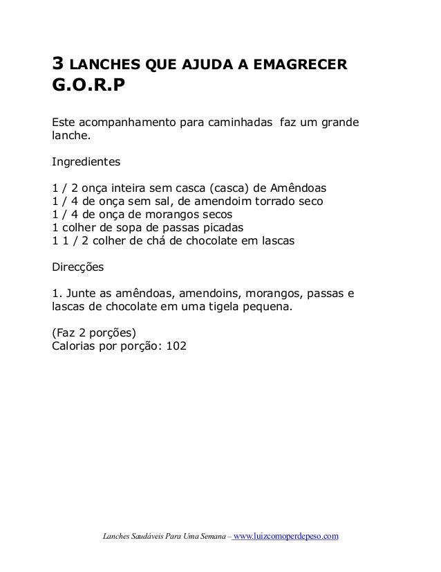 Lanches Saudáveis Para Uma Semana – www.luizcomoperdepeso.com 3 LANCHES QUE AJUDA A EMAGRECER G.O.R.P Este acompanhamento ...