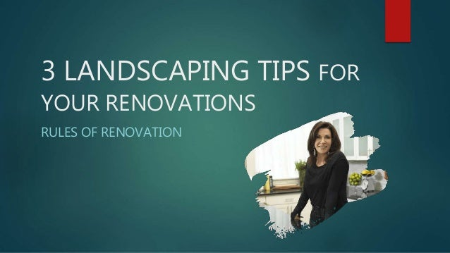 3 LANDSCAPING TIPS FOR YOUR RENOVATIONS RULES OF RENOVATION