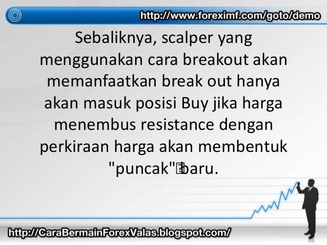 Sebaliknya, scalper yang menggunakan cara breakout akan memanfaatkan break out hanya akan masuk posisi Buy jika harga mene...
