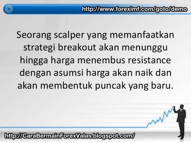 Seorang scalper yang memanfaatkan strategi breakout akan menunggu hingga harga menembus resistance dengan asumsi harga aka...