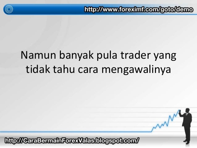 Namun banyak pula trader yang tidak tahu cara mengawalinya