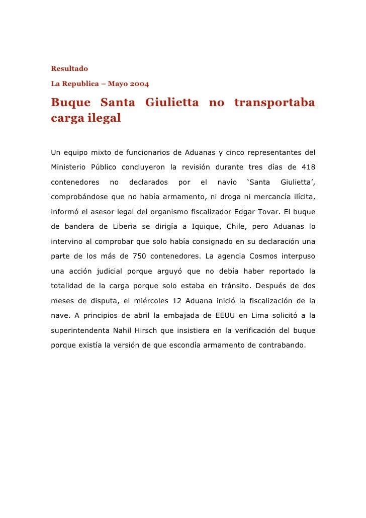 ResultadoLa Republica – Mayo 2004Buque Santa Giulietta no transportabacarga ilegalUn equipo mixto de funcionarios de Aduan...