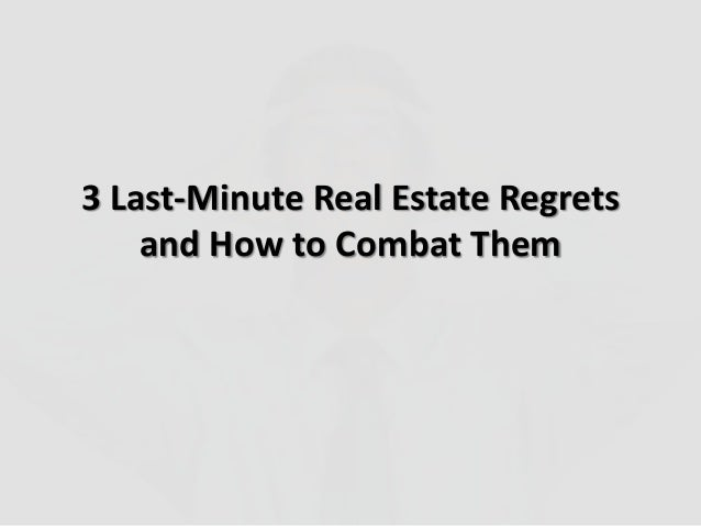 3 Last-Minute Real Estate Regretsand How to Combat Them