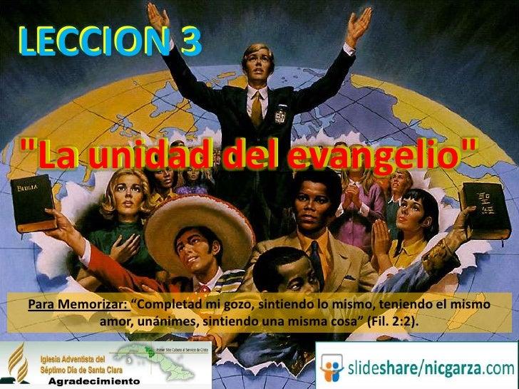 """LECCION 3<br />LECCION 3<br />""""La unidad del evangelio""""<br />""""La unidad del evangelio""""<br />Para Memorizar: """"Completad mi ..."""