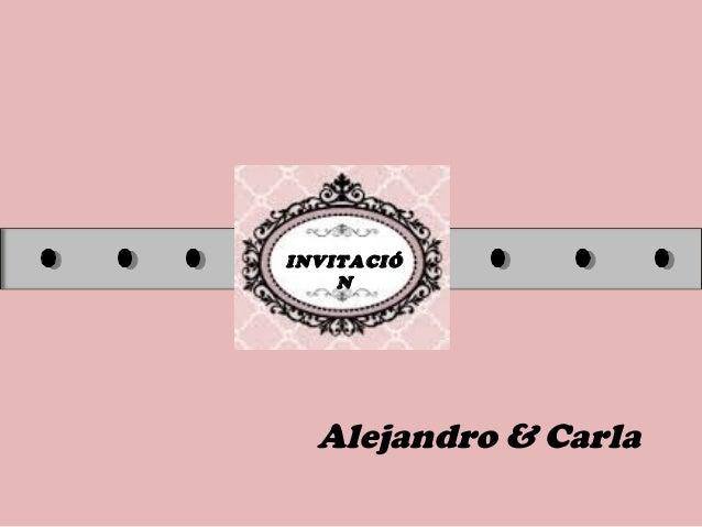 INVITACIÓ N Alejandro & Carla