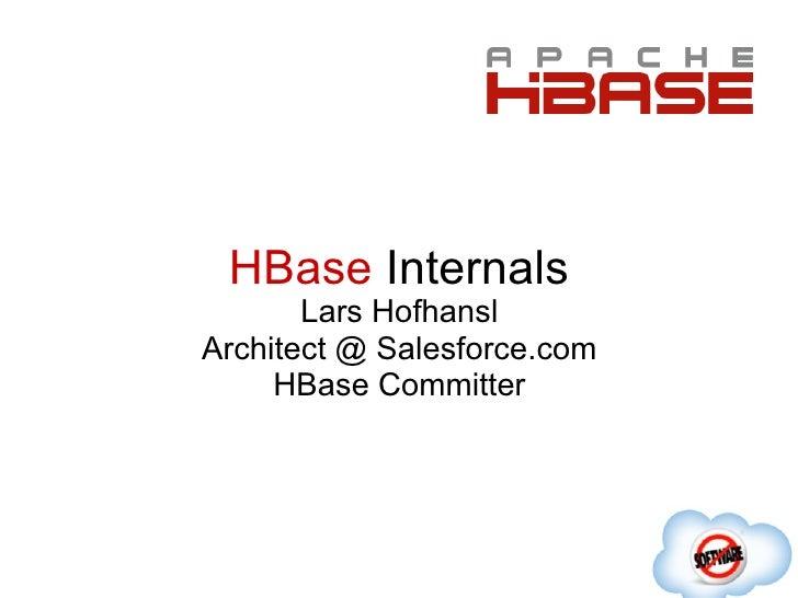HBase Internals       Lars HofhanslArchitect @ Salesforce.com     HBase Committer