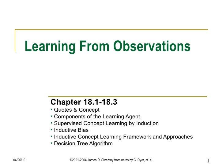 Learning From Observations <ul><li>Chapter 18.1-18.3 </li></ul><ul><li>Quotes & Concept </li></ul><ul><li>Components of th...